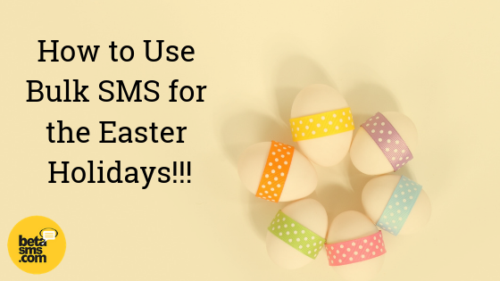 How to Use Bulk SMS for the Easter Holidays!!!