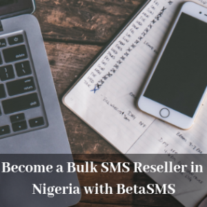 Become a Bulk SMS Reseller in Nigeria with BetaSMS