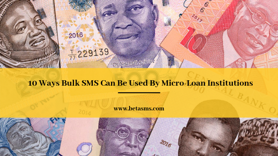 10 Ways Bulk SMS Can Be Used By Micro-Loan Institutions
